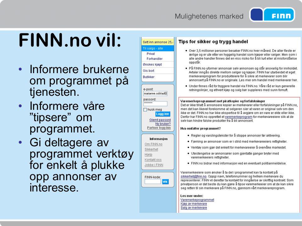 """FINN.no vil: •Informere brukerne om programmet på tjenesten. •Informere våre """"tipsere"""" om programmet. •Gi deltagere av programmet verktøy for enkelt å"""