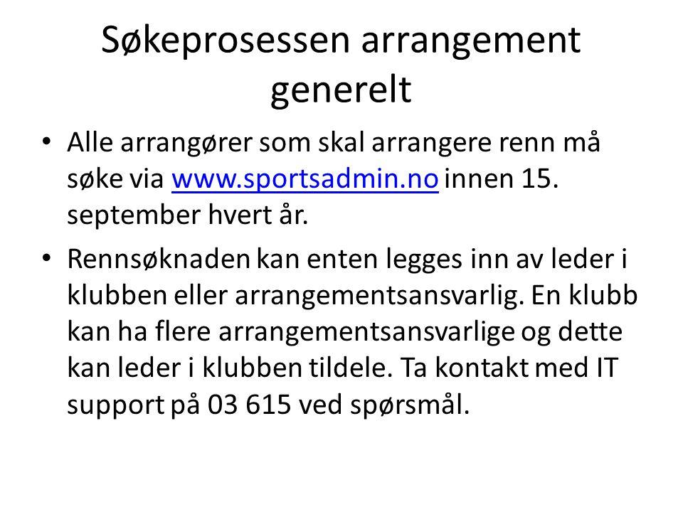 Søkeprosessen arrangement generelt • Alle arrangører som skal arrangere renn må søke via www.sportsadmin.no innen 15.