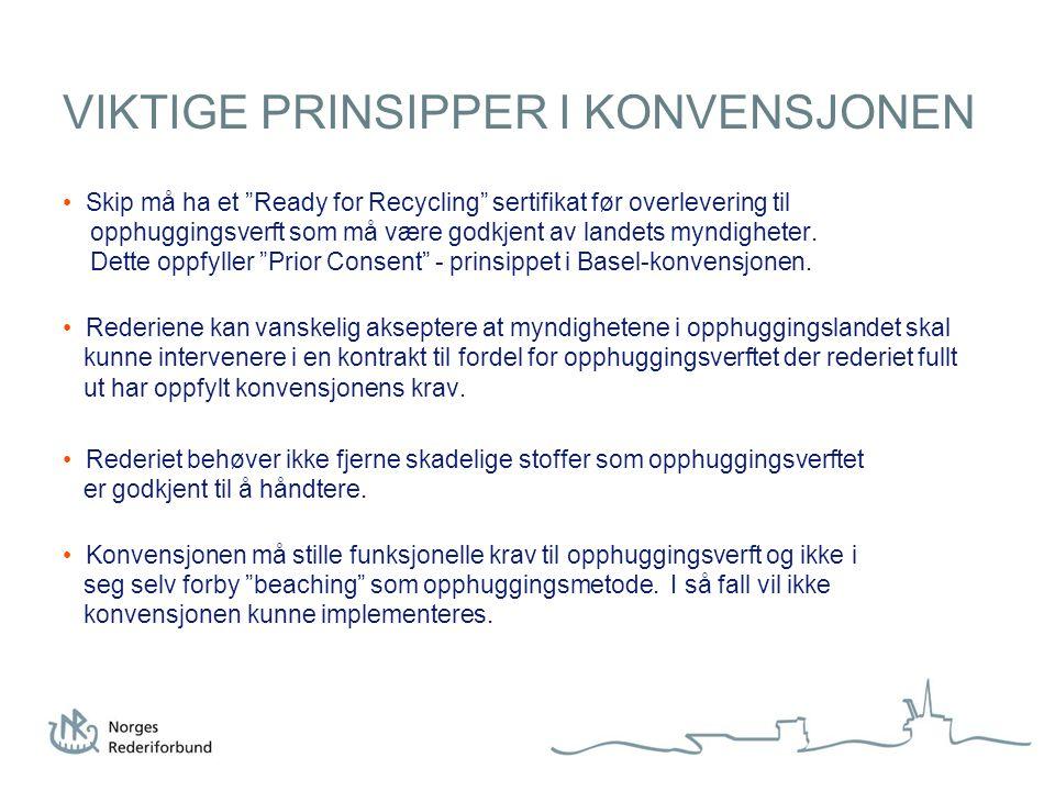 """VIKTIGE PRINSIPPER I KONVENSJONEN • Skip må ha et """"Ready for Recycling"""" sertifikat før overlevering til opphuggingsverft som må være godkjent av lande"""