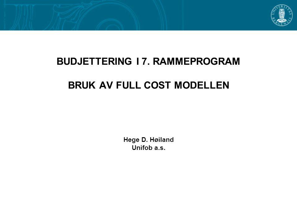 BUDJETTERING I 7. RAMMEPROGRAM BRUK AV FULL COST MODELLEN Hege D. Høiland Unifob a.s.