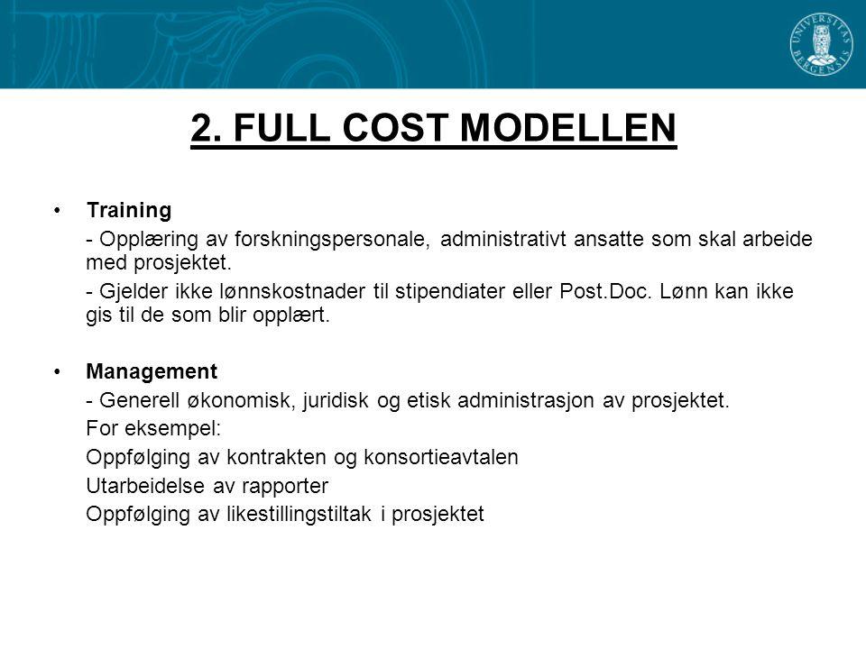 2. FULL COST MODELLEN •Training - Opplæring av forskningspersonale, administrativt ansatte som skal arbeide med prosjektet. - Gjelder ikke lønnskostna