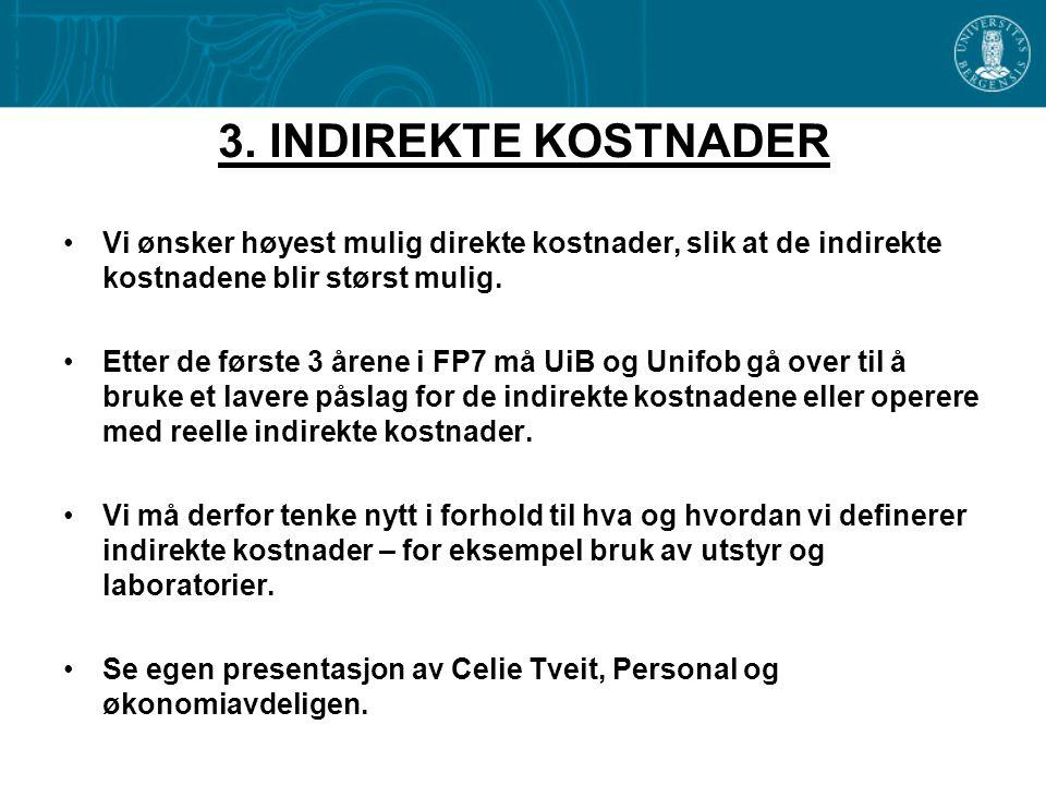 3. INDIREKTE KOSTNADER •Vi ønsker høyest mulig direkte kostnader, slik at de indirekte kostnadene blir størst mulig. •Etter de første 3 årene i FP7 må