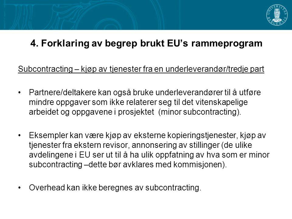 4. Forklaring av begrep brukt EU's rammeprogram Subcontracting – kjøp av tjenester fra en underleverandør/tredje part •Partnere/deltakere kan også bru