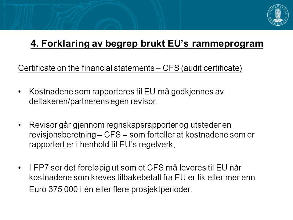 4. Forklaring av begrep brukt EU's rammeprogram Certificate on the financial statements – CFS (audit certificate) •Kostnadene som rapporteres til EU m