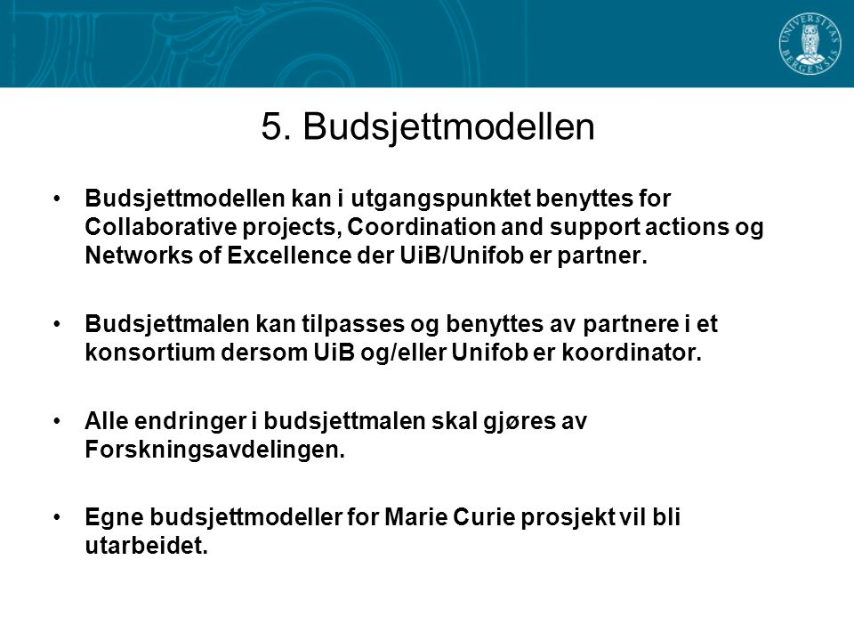 5. Budsjettmodellen •Budsjettmodellen kan i utgangspunktet benyttes for Collaborative projects, Coordination and support actions og Networks of Excell