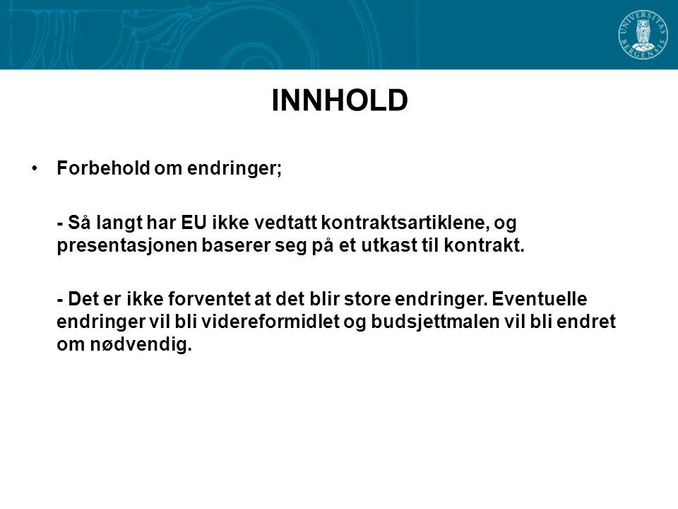 INNHOLD •Forbehold om endringer; - Så langt har EU ikke vedtatt kontraktsartiklene, og presentasjonen baserer seg på et utkast til kontrakt. - Det er
