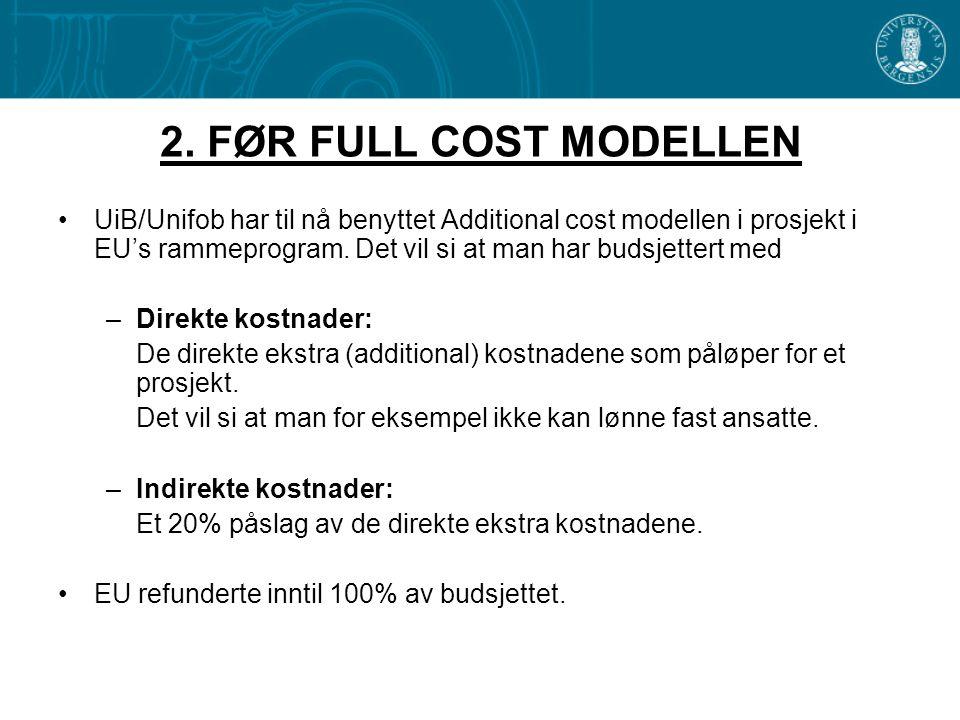 2. FØR FULL COST MODELLEN •UiB/Unifob har til nå benyttet Additional cost modellen i prosjekt i EU's rammeprogram. Det vil si at man har budsjettert m