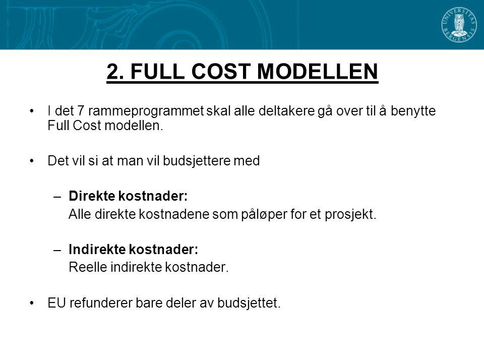 2. FULL COST MODELLEN •I det 7 rammeprogrammet skal alle deltakere gå over til å benytte Full Cost modellen. •Det vil si at man vil budsjettere med –D