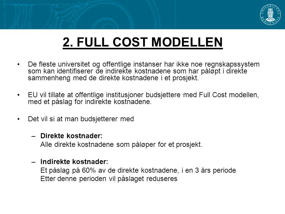 2. FULL COST MODELLEN •De fleste universitet og offentlige instanser har ikke noe regnskapssystem som kan identifiserer de indirekte kostnadene som ha