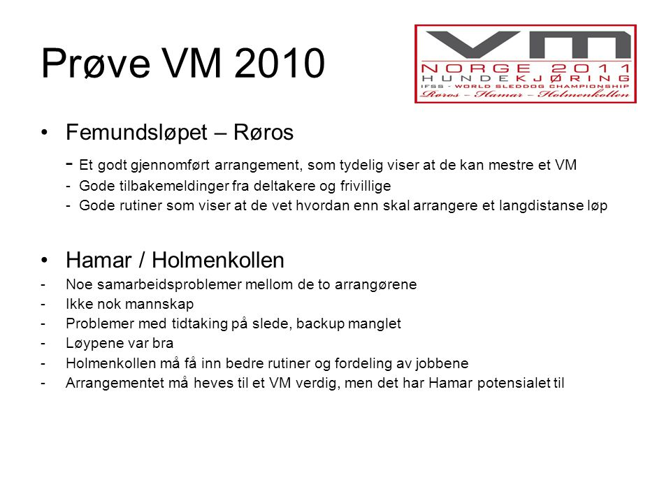 Prøve VM 2010 •Femundsløpet – Røros - Et godt gjennomført arrangement, som tydelig viser at de kan mestre et VM - Gode tilbakemeldinger fra deltakere