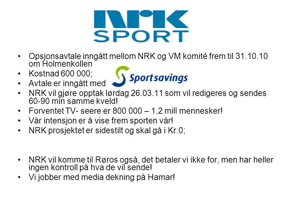 •Opsjonsavtale inngått mellom NRK og VM komité frem til 31.10.10 om Holmenkollen •Kostnad 600 000; •Avtale er inngått med •NRK vil gjøre opptak lørdag 26.03.11 som vil redigeres og sendes 60-90 min samme kveld.