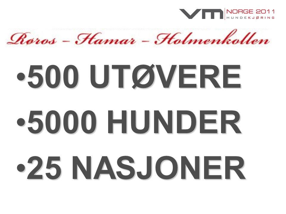 •500 UTØVERE •5000 HUNDER •25 NASJONER