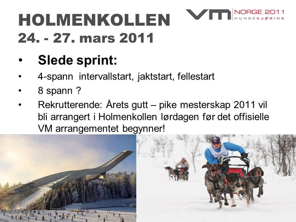 HOLMENKOLLEN 24. - 27. mars 2011 •Slede sprint: •4-spann intervallstart, jaktstart, fellestart •8 spann ? •Rekrutterende: Årets gutt – pike mesterskap