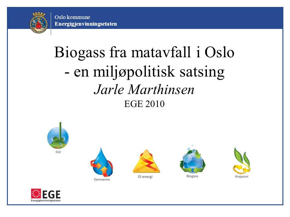 Oslo kommune Energigjenvinningsetaten Biogass fra matavfall i Oslo - en miljøpolitisk satsing Jarle Marthinsen EGE 2010