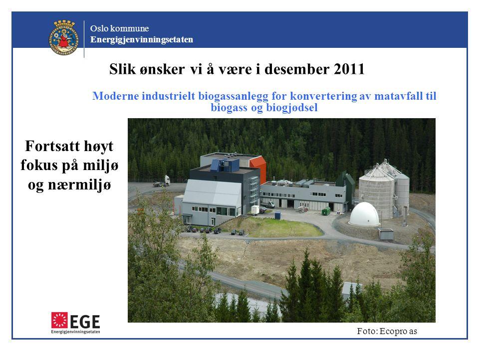 Oslo kommune Energigjenvinningsetaten Slik ønsker vi å være i desember 2011 Moderne industrielt biogassanlegg for konvertering av matavfall til biogas