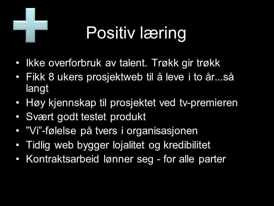 Positiv læring •Ikke overforbruk av talent. Trøkk gir trøkk •Fikk 8 ukers prosjektweb til å leve i to år...så langt •Høy kjennskap til prosjektet ved