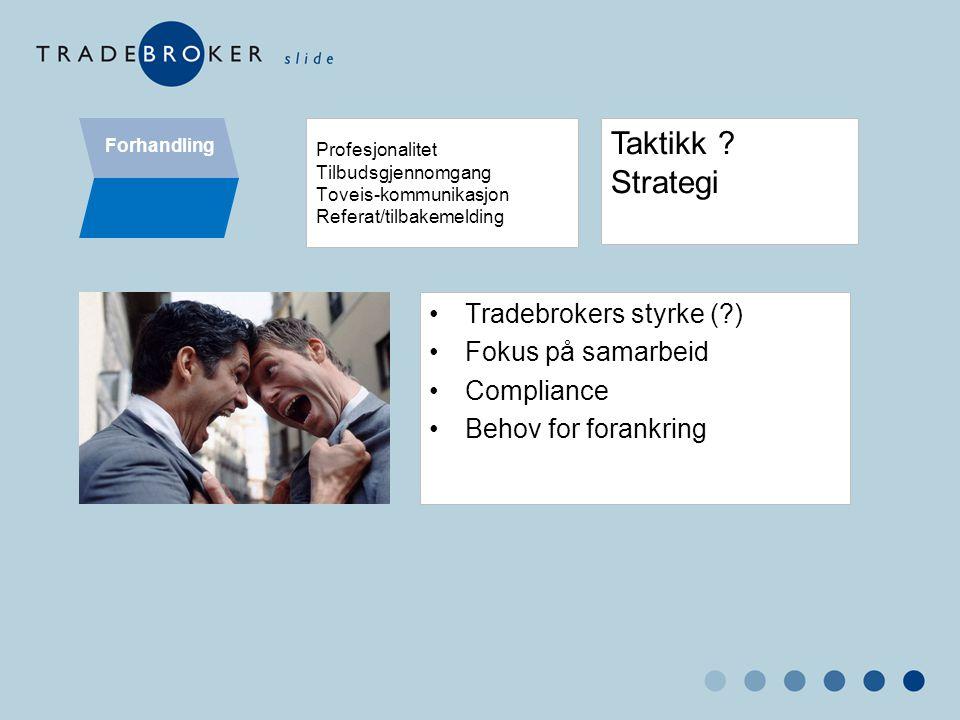 Profesjonalitet Tilbudsgjennomgang Toveis-kommunikasjon Referat/tilbakemelding •Tradebrokers styrke (?) •Fokus på samarbeid •Compliance •Behov for for