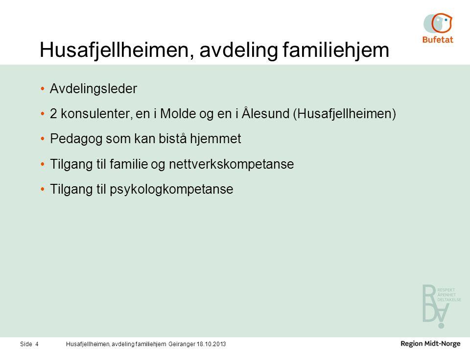 Husafjellheimen, avdeling familiehjem •Avdelingsleder •2 konsulenter, en i Molde og en i Ålesund (Husafjellheimen) •Pedagog som kan bistå hjemmet •Tilgang til familie og nettverkskompetanse •Tilgang til psykologkompetanse Side 4Husafjellheimen, avdeling familiehjem Geiranger 18.10.2013