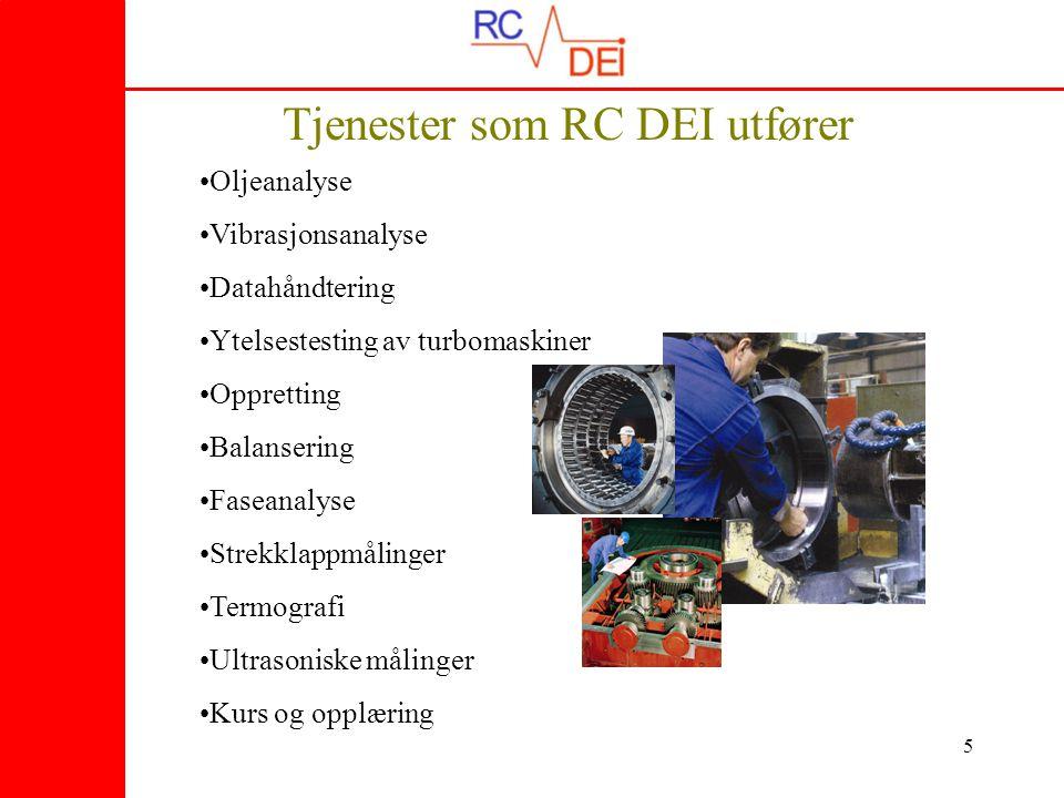5 Tjenester som RC DEI utfører •Oljeanalyse •Vibrasjonsanalyse •Datahåndtering •Ytelsestesting av turbomaskiner •Oppretting •Balansering •Faseanalyse •Strekklappmålinger •Termografi •Ultrasoniske målinger •Kurs og opplæring