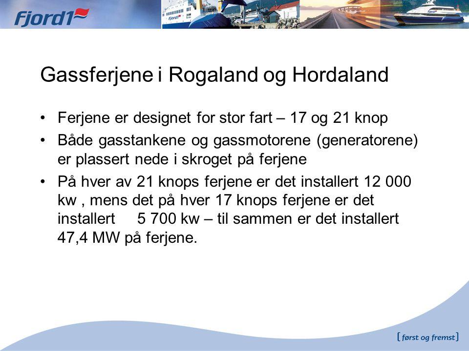 Gassferjene i Rogaland og Hordaland •Ferjene er designet for stor fart – 17 og 21 knop •Både gasstankene og gassmotorene (generatorene) er plassert ne