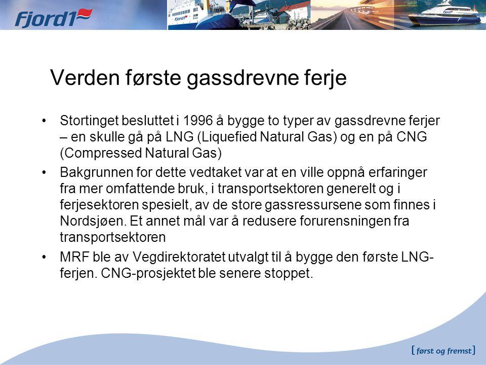 Verden første gassdrevne ferje •Stortinget besluttet i 1996 å bygge to typer av gassdrevne ferjer – en skulle gå på LNG (Liquefied Natural Gas) og en