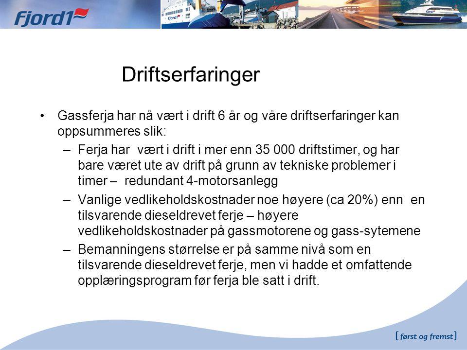 •Gassferja har nå vært i drift 6 år og våre driftserfaringer kan oppsummeres slik: –Ferja har vært i drift i mer enn 35 000 driftstimer, og har bare v