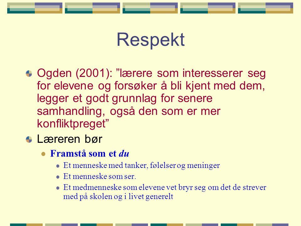 """Respekt Ogden (2001): """"lærere som interesserer seg for elevene og forsøker å bli kjent med dem, legger et godt grunnlag for senere samhandling, også d"""