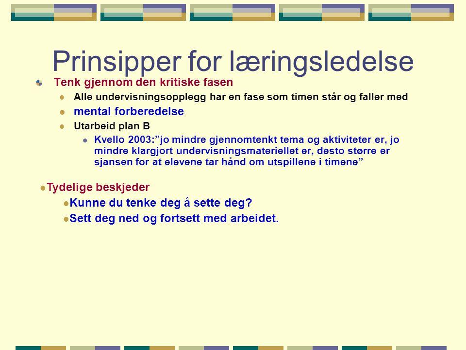 Prinsipper for læringsledelse Tenk gjennom den kritiske fasen  Alle undervisningsopplegg har en fase som timen står og faller med  mental forberedel
