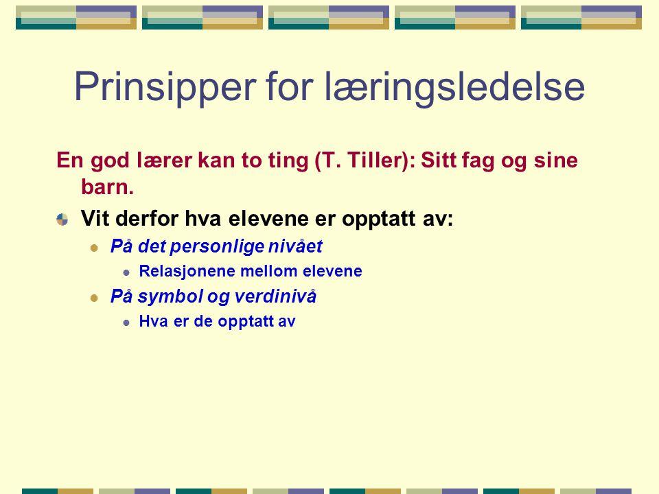 Prinsipper for læringsledelse En god lærer kan to ting (T. Tiller): Sitt fag og sine barn. Vit derfor hva elevene er opptatt av:  På det personlige n