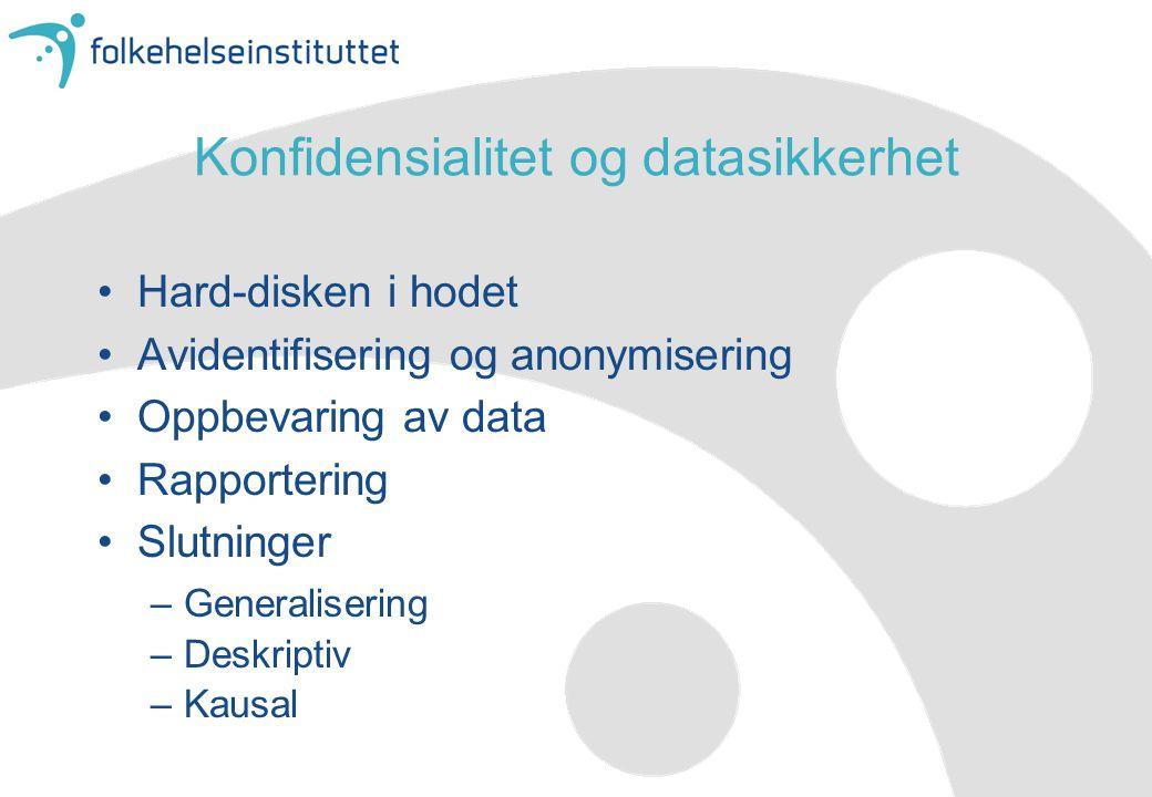 Konfidensialitet og datasikkerhet •Hard-disken i hodet •Avidentifisering og anonymisering •Oppbevaring av data •Rapportering •Slutninger –Generaliseri