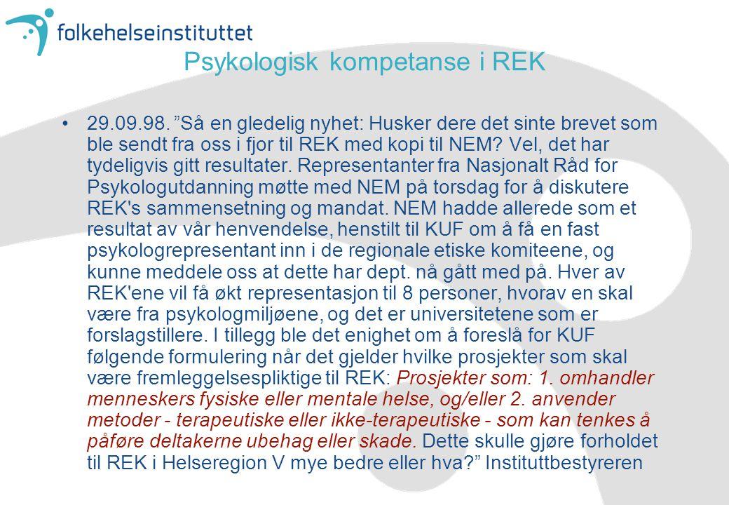 """Psykologisk kompetanse i REK •29.09.98. """"Så en gledelig nyhet: Husker dere det sinte brevet som ble sendt fra oss i fjor til REK med kopi til NEM? Vel"""
