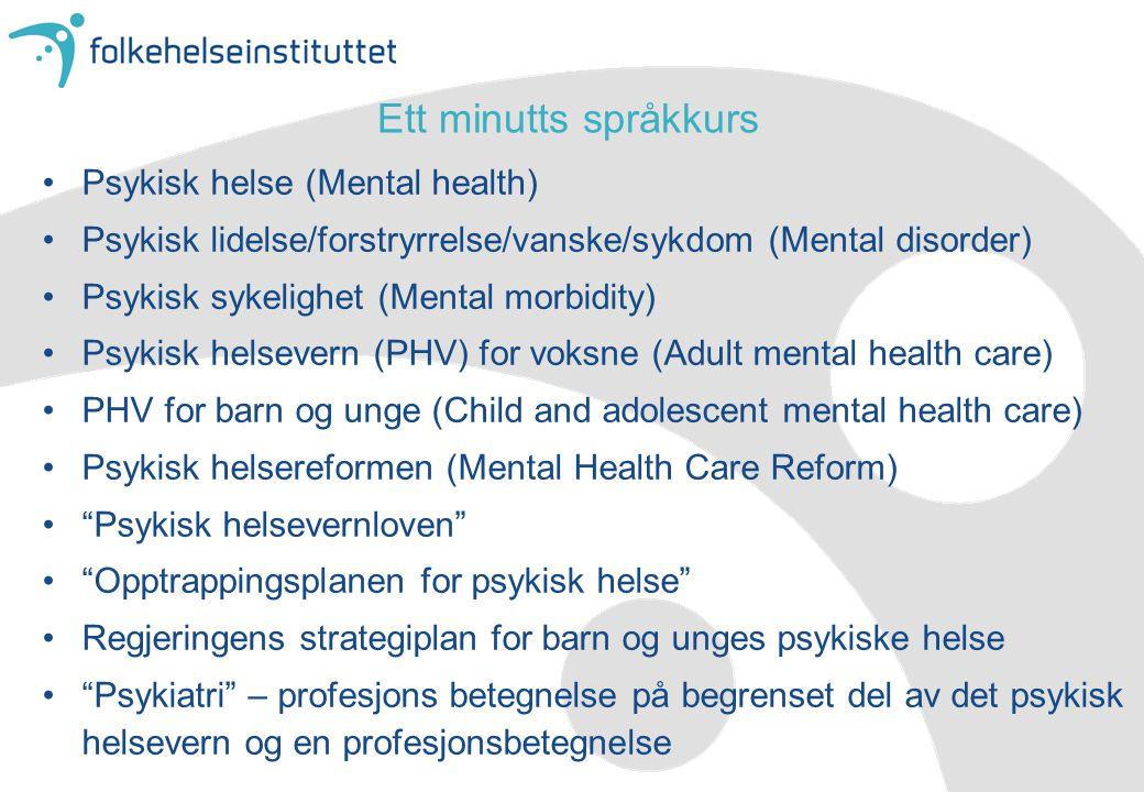 Ett minutts språkkurs •Psykisk helse (Mental health) •Psykisk lidelse/forstryrrelse/vanske/sykdom (Mental disorder) •Psykisk sykelighet (Mental morbid