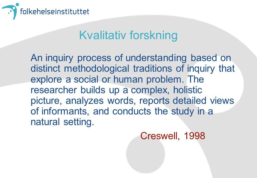 Kvalitative forskningstradisjoner •Biografi •Fenomenologi •Grounded Theory •Etnografi •Kasus-studier »Creswell.