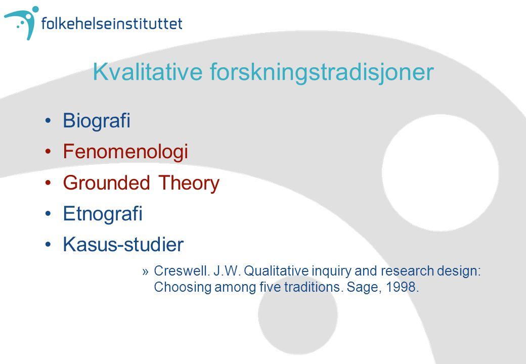 Kvalitative forskningstradisjoner •Biografi •Fenomenologi •Grounded Theory •Etnografi •Kasus-studier »Creswell. J.W. Qualitative inquiry and research