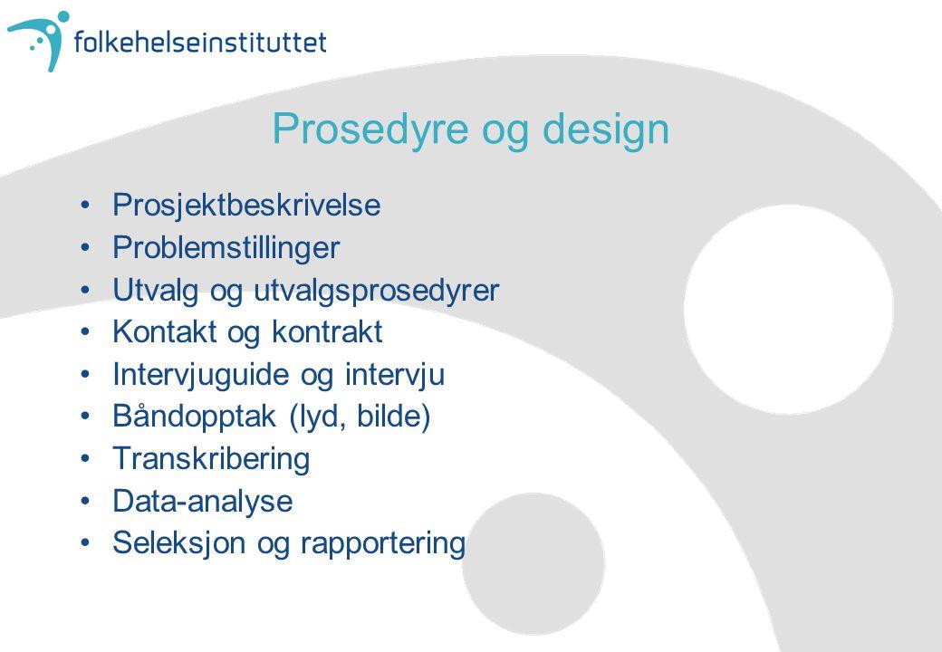 Prosedyre og design •Prosjektbeskrivelse •Problemstillinger •Utvalg og utvalgsprosedyrer •Kontakt og kontrakt •Intervjuguide og intervju •Båndopptak (