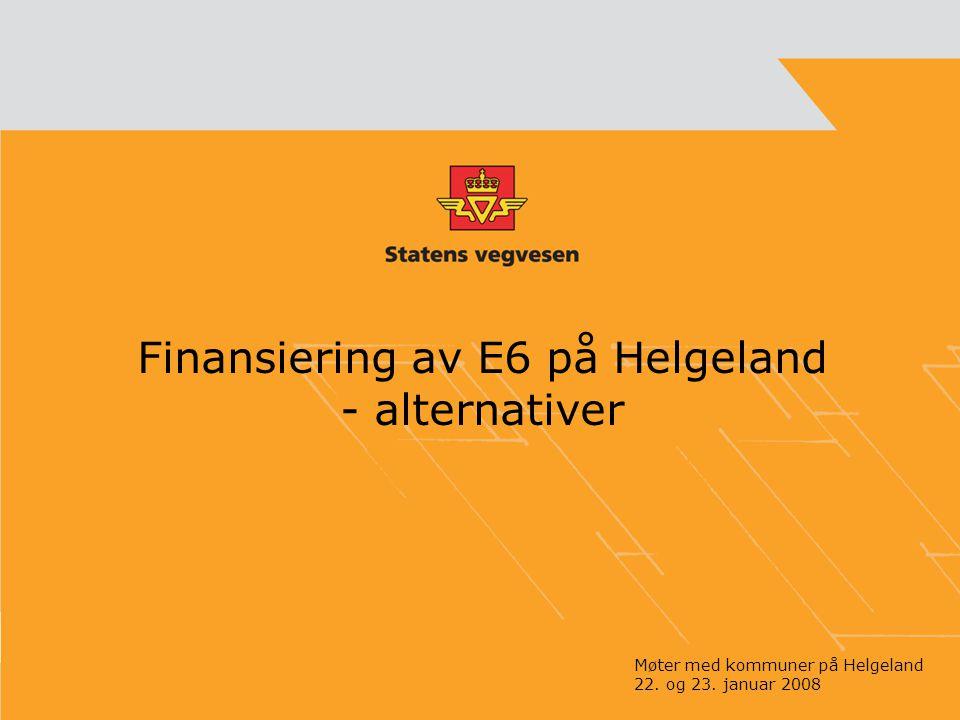 Finansiering av E6 på Helgeland - alternativer Møter med kommuner på Helgeland 22. og 23. januar 2008