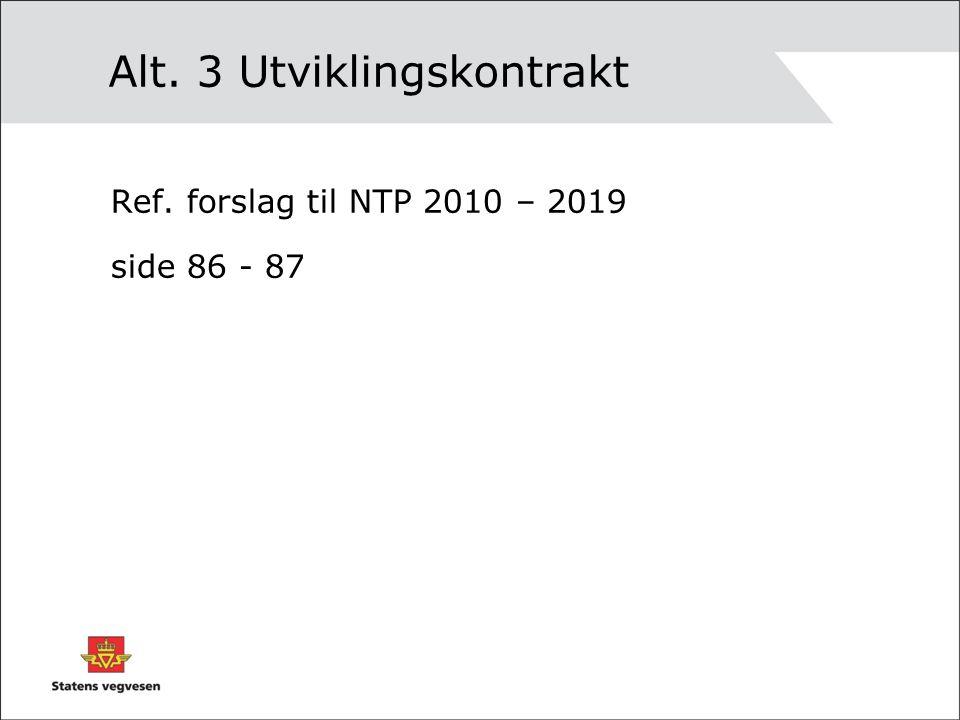 Alt. 3 Utviklingskontrakt Ref. forslag til NTP 2010 – 2019 side 86 - 87