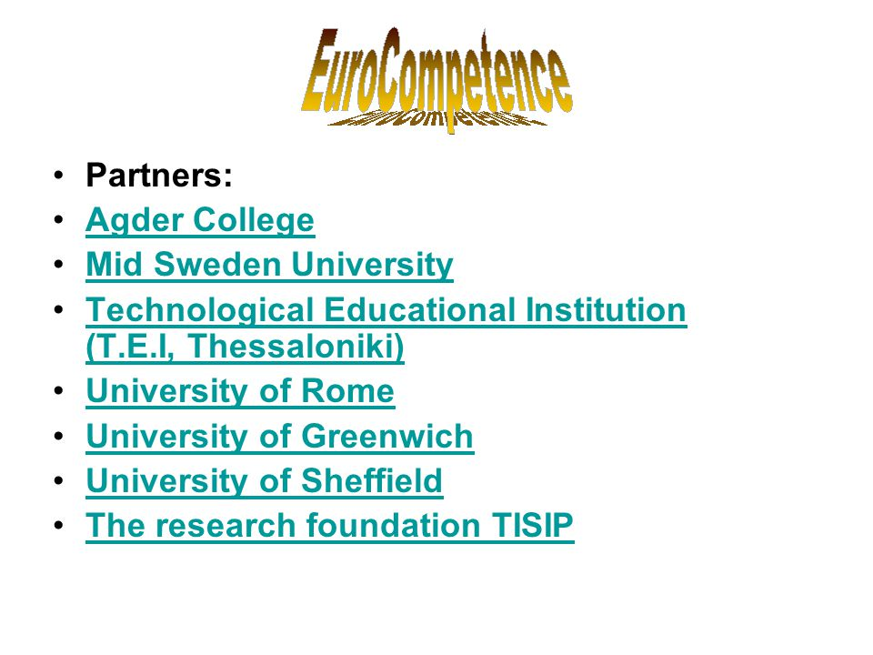 •Partners: •Agder CollegeAgder College •Mid Sweden UniversityMid Sweden University •Technological Educational Institution (T.E.I, Thessaloniki)Technol