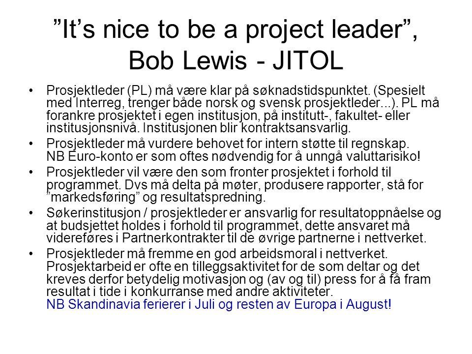 It's nice to be a project leader , Bob Lewis - JITOL •Prosjektleder (PL) må være klar på søknadstidspunktet.