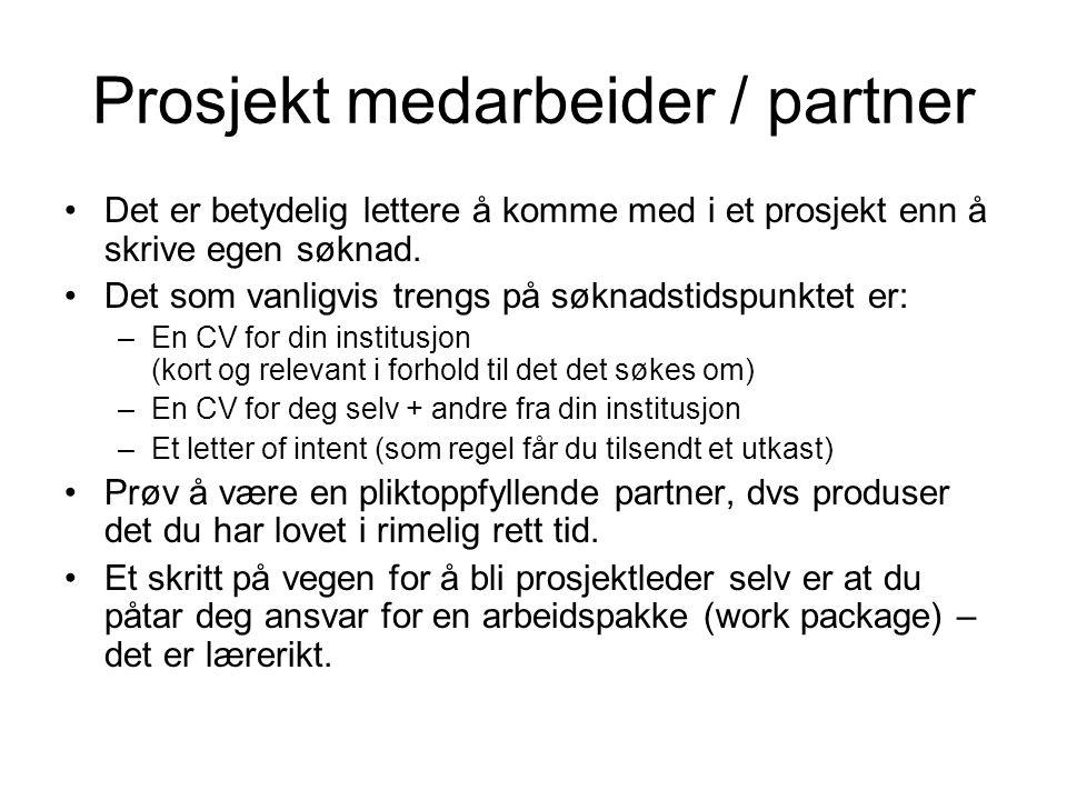 Prosjekt medarbeider / partner •Det er betydelig lettere å komme med i et prosjekt enn å skrive egen søknad.