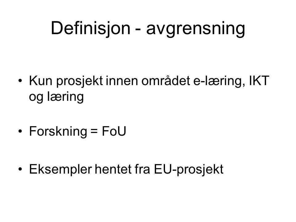Definisjon - avgrensning •Kun prosjekt innen området e-læring, IKT og læring •Forskning = FoU •Eksempler hentet fra EU-prosjekt