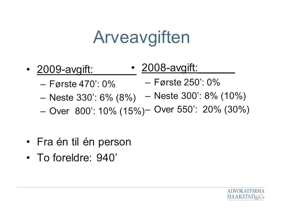 Arveavgiften •2009-avgift:_______ –Første 470': 0% –Neste 330': 6% (8%) –Over 800': 10% (15%) •Fra én til én person •To foreldre: 940' •2008-avgift:__