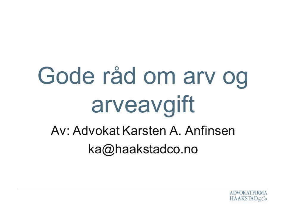 Gode råd om arv og arveavgift Av: Advokat Karsten A. Anfinsen ka@haakstadco.no