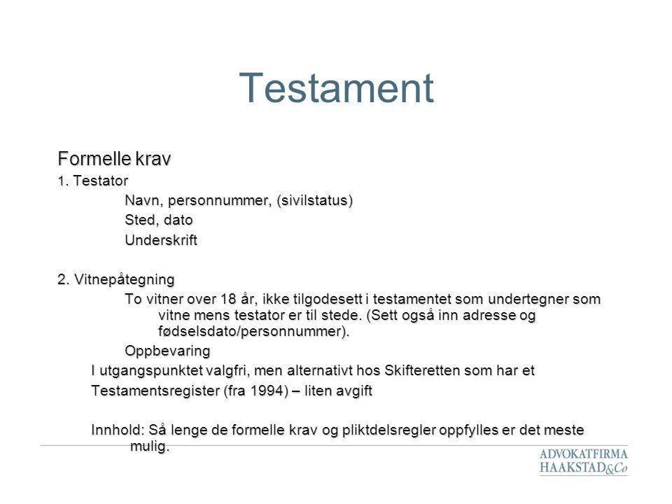 Testament Formelle krav 1. Testator Navn, personnummer, (sivilstatus) Sted, dato Underskrift 2. Vitnepåtegning To vitner over 18 år, ikke tilgodesett