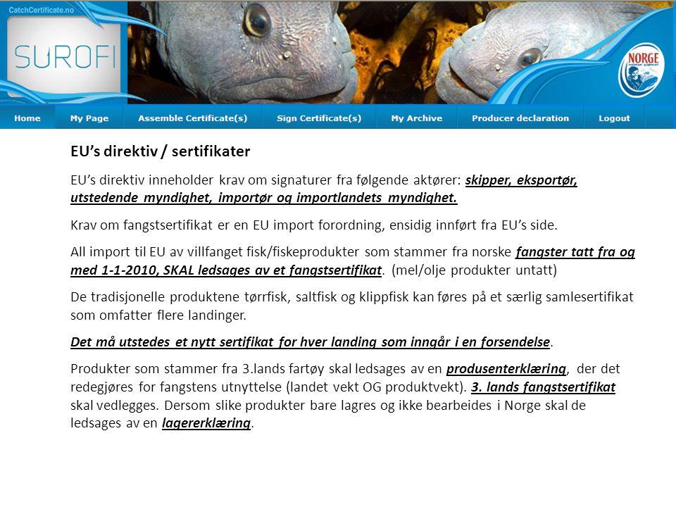 EU's direktiv / sertifikater EU's direktiv inneholder krav om signaturer fra følgende aktører: skipper, eksportør, utstedende myndighet, importør og importlandets myndighet.