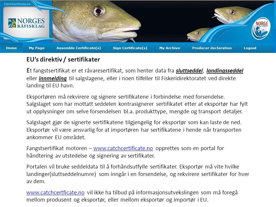 E t fangstsertifikat er et råvaresertifikat, som henter data fra sluttseddel, landingsseddel eller innmelding til salgslagene, eller i noen tilfeller til Fiskeridirektoratet ved direkte landing til EU havn.