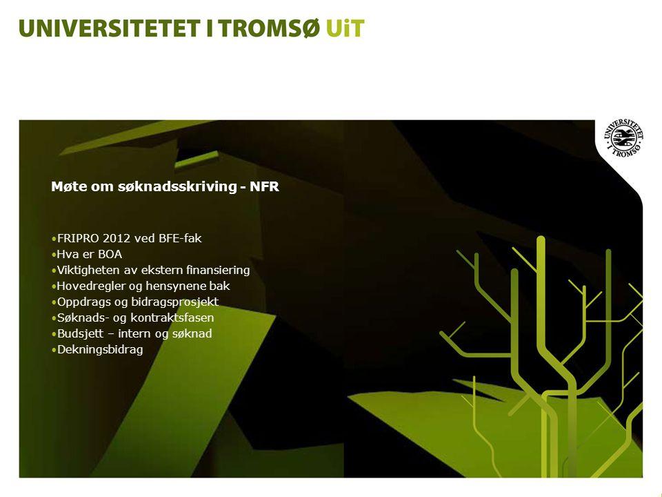 Møte om søknadsskriving - NFR •FRIPRO 2012 ved BFE-fak •Hva er BOA •Viktigheten av ekstern finansiering •Hovedregler og hensynene bak •Oppdrags og bid