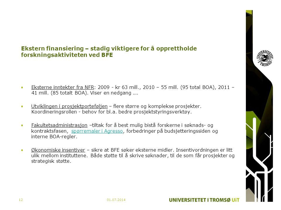 01.07.201412 Ekstern finansiering – stadig viktigere for å opprettholde forskningsaktiviteten ved BFE •Eksterne inntekter fra NFR: 2009 - kr 63 mill.,
