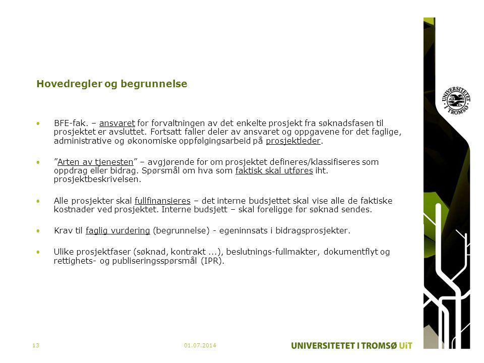 01.07.201413 Hovedregler og begrunnelse •BFE-fak. – ansvaret for forvaltningen av det enkelte prosjekt fra søknadsfasen til prosjektet er avsluttet. F