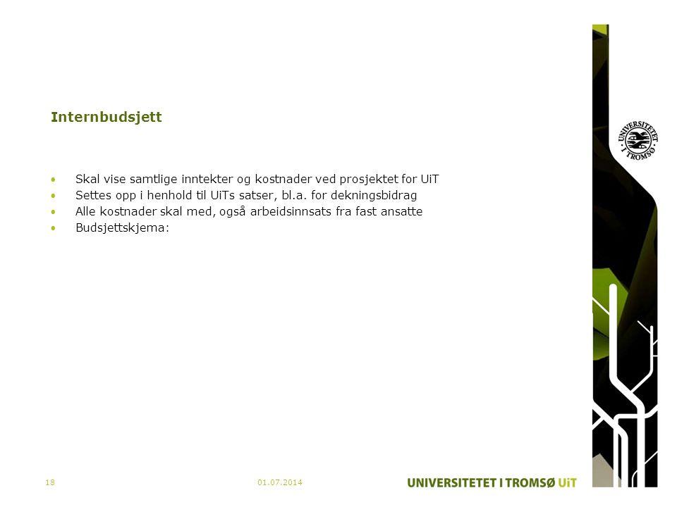 01.07.201418 Internbudsjett •Skal vise samtlige inntekter og kostnader ved prosjektet for UiT •Settes opp i henhold til UiTs satser, bl.a. for dekning